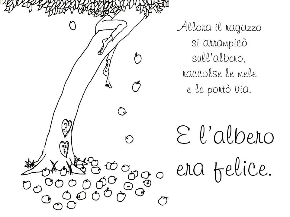 Allora il ragazzo si arrampicò sull'albero, raccolse le mele e le portò via.