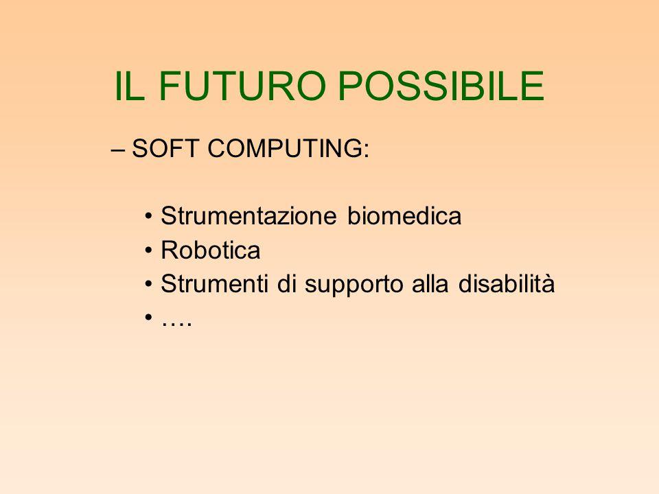 IL FUTURO POSSIBILE SOFT COMPUTING: Strumentazione biomedica Robotica