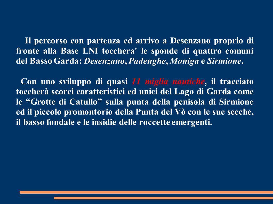 Il percorso con partenza ed arrivo a Desenzano proprio di fronte alla Base LNI tocchera le sponde di quattro comuni del Basso Garda: Desenzano, Padenghe, Moniga e Sirmione.