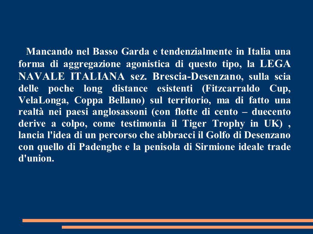 Mancando nel Basso Garda e tendenzialmente in Italia una forma di aggregazione agonistica di questo tipo, la LEGA NAVALE ITALIANA sez.