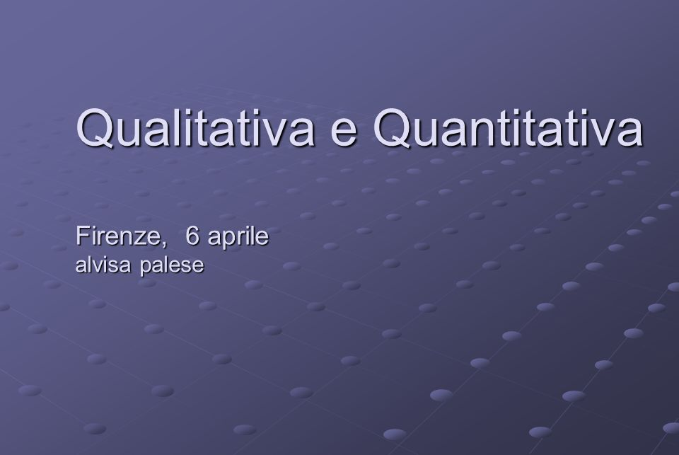 Qualitativa e Quantitativa Firenze, 6 aprile alvisa palese