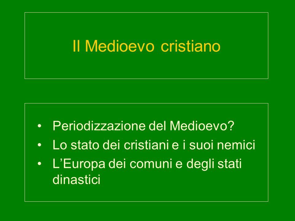 Il Medioevo cristiano Periodizzazione del Medioevo