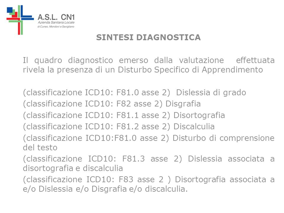 SINTESI DIAGNOSTICA Il quadro diagnostico emerso dalla valutazione effettuata rivela la presenza di un Disturbo Specifico di Apprendimento.