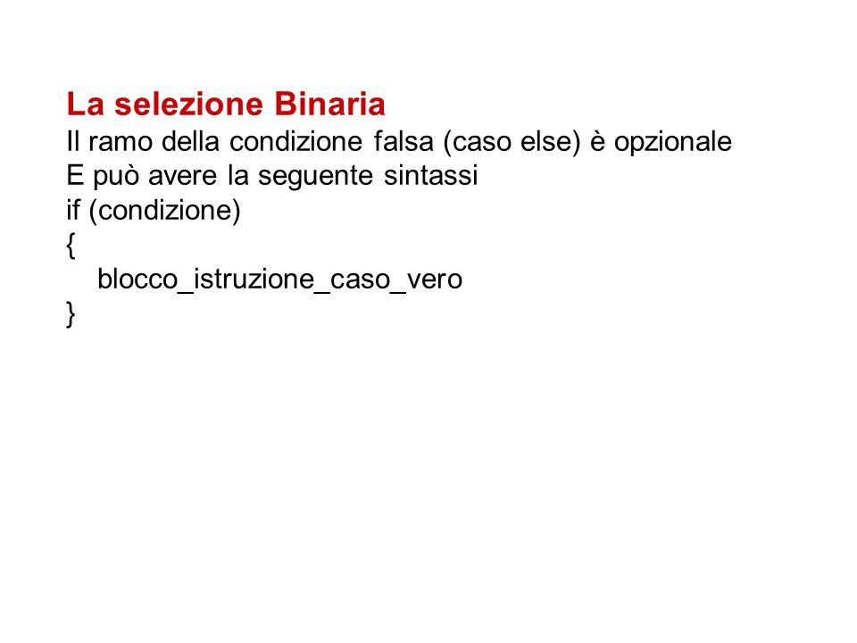 La selezione Binaria Il ramo della condizione falsa (caso else) è opzionale. E può avere la seguente sintassi.