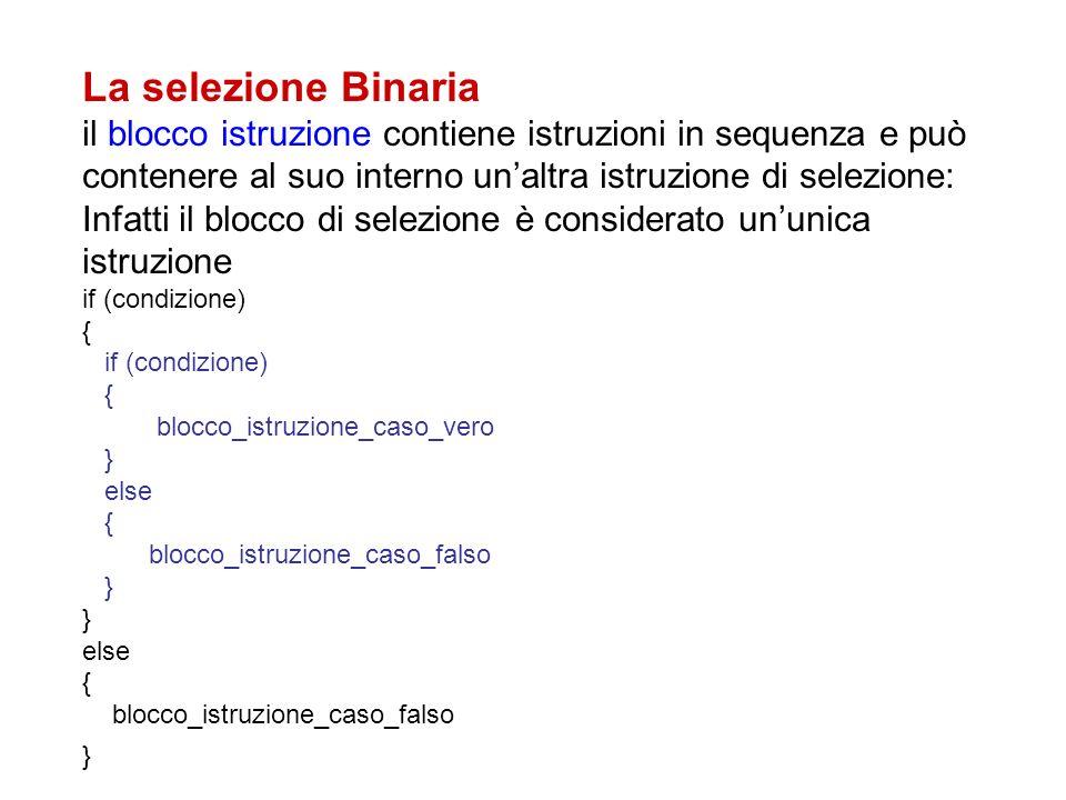 La selezione Binaria il blocco istruzione contiene istruzioni in sequenza e può contenere al suo interno un'altra istruzione di selezione: