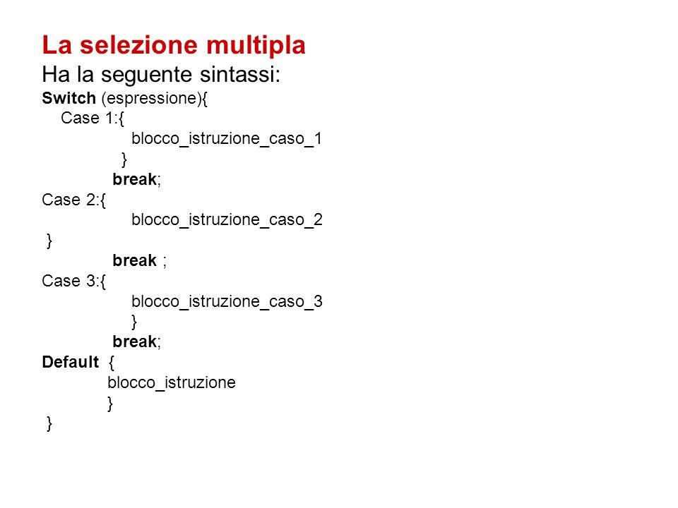 La selezione multipla Ha la seguente sintassi: Switch (espressione){
