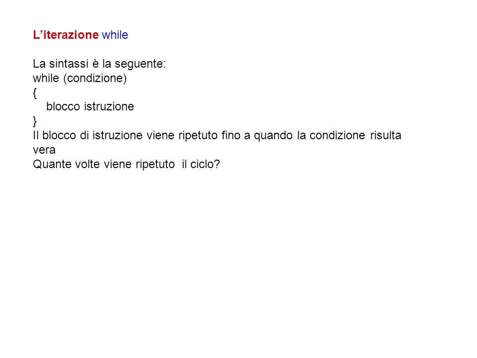 L'iterazione while La sintassi è la seguente: while (condizione) { blocco istruzione. }