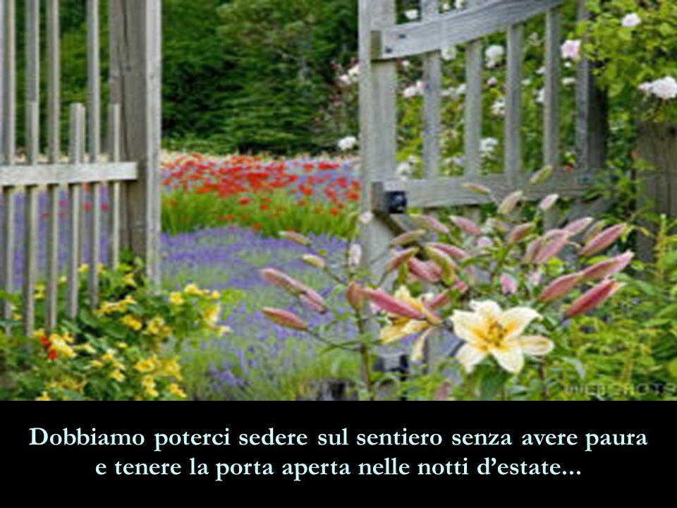 Dobbiamo poterci sedere sul sentiero senza avere paura e tenere la porta aperta nelle notti d'estate...