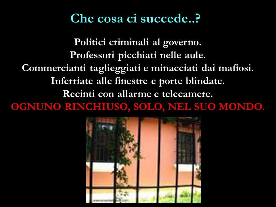 Che cosa ci succede.. Politici criminali al governo.
