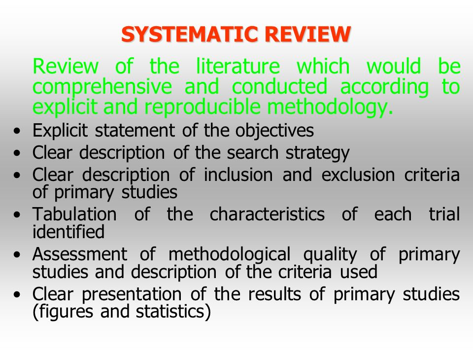 SYSTEMATIC REVIEW Review of the literature which would be comprehensive and conducted according to explicit and reproducible methodology.