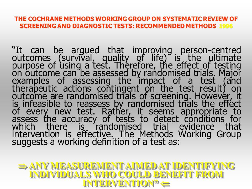 THE COCHRANE METHODS WORKING GROUP ON SYSTEMATIC REVIEW OF SCREENING AND DIAGNOSTIC TESTS: RECOMMENDED METHODS 1996