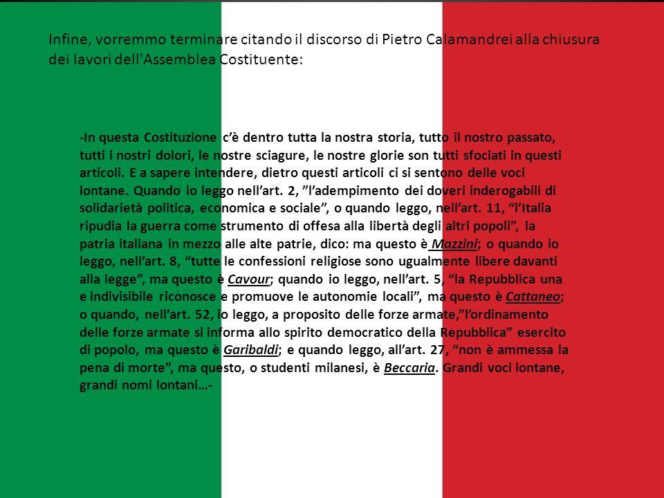 Infine, vorremmo terminare citando il discorso di Pietro Calamandrei alla chiusura dei lavori dell Assemblea Costituente: