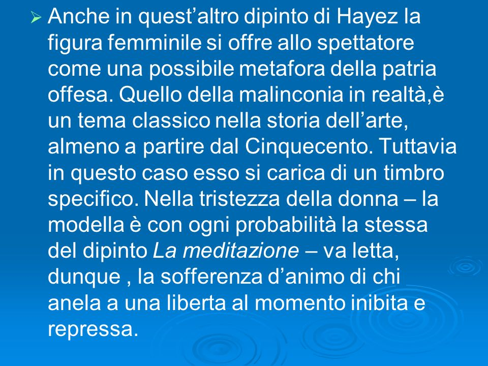 Anche in quest'altro dipinto di Hayez la figura femminile si offre allo spettatore come una possibile metafora della patria offesa.