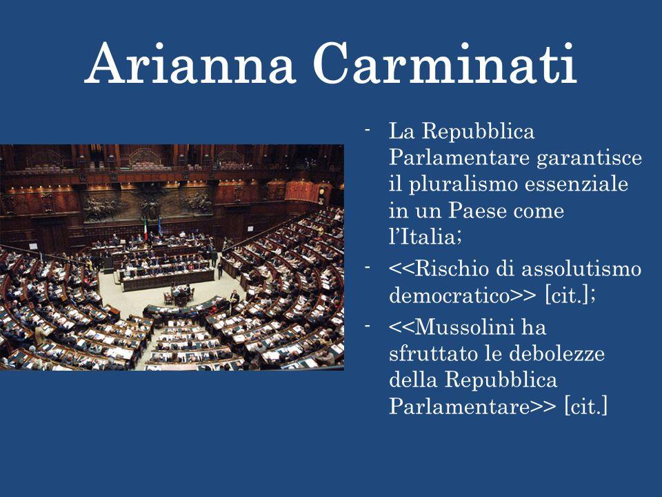 Arianna Carminati La Repubblica Parlamentare garantisce il pluralismo essenziale in un Paese come l'Italia;