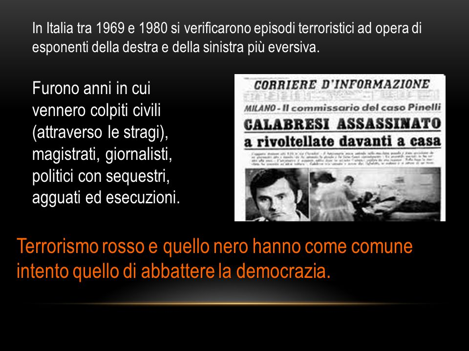 In Italia tra 1969 e 1980 si verificarono episodi terroristici ad opera di esponenti della destra e della sinistra più eversiva.
