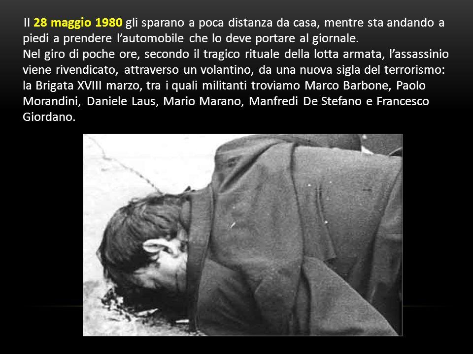 Il 28 maggio 1980 gli sparano a poca distanza da casa, mentre sta andando a piedi a prendere l'automobile che lo deve portare al giornale.