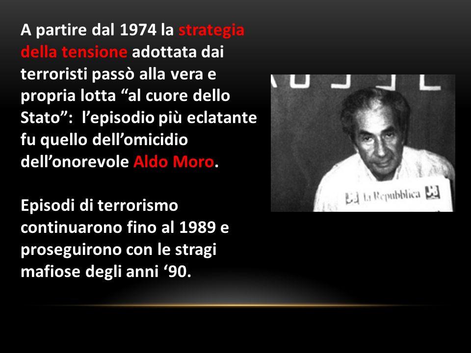 A partire dal 1974 la strategia della tensione adottata dai terroristi passò alla vera e propria lotta al cuore dello Stato : l'episodio più eclatante fu quello dell'omicidio dell'onorevole Aldo Moro.