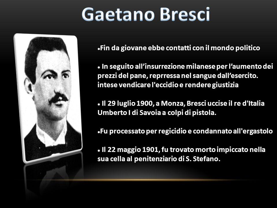 Gaetano Bresci Fin da giovane ebbe contatti con il mondo politico