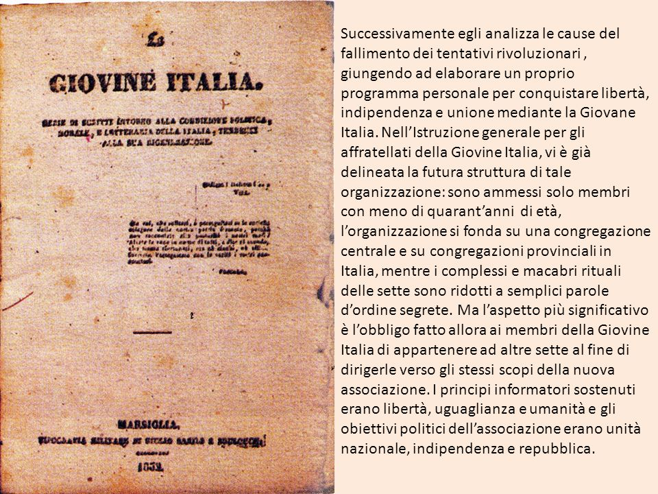 Successivamente egli analizza le cause del fallimento dei tentativi rivoluzionari , giungendo ad elaborare un proprio programma personale per conquistare libertà, indipendenza e unione mediante la Giovane Italia.
