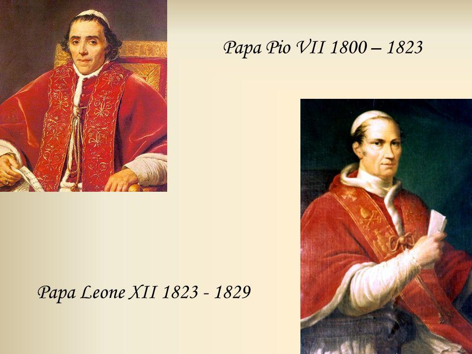 Papa Pio VII 1800 – 1823 Papa Leone XII 1823 - 1829