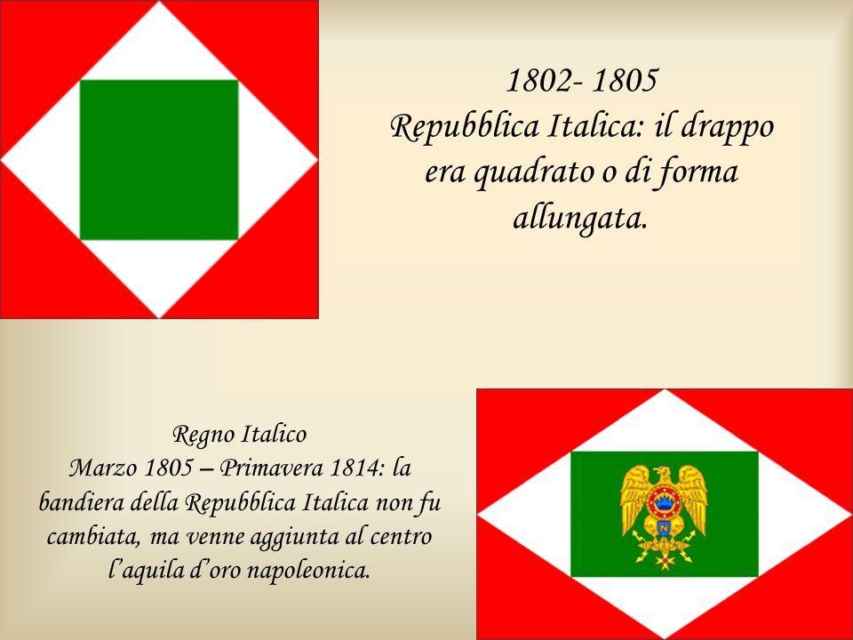 1802- 1805 Repubblica Italica: il drappo era quadrato o di forma allungata.