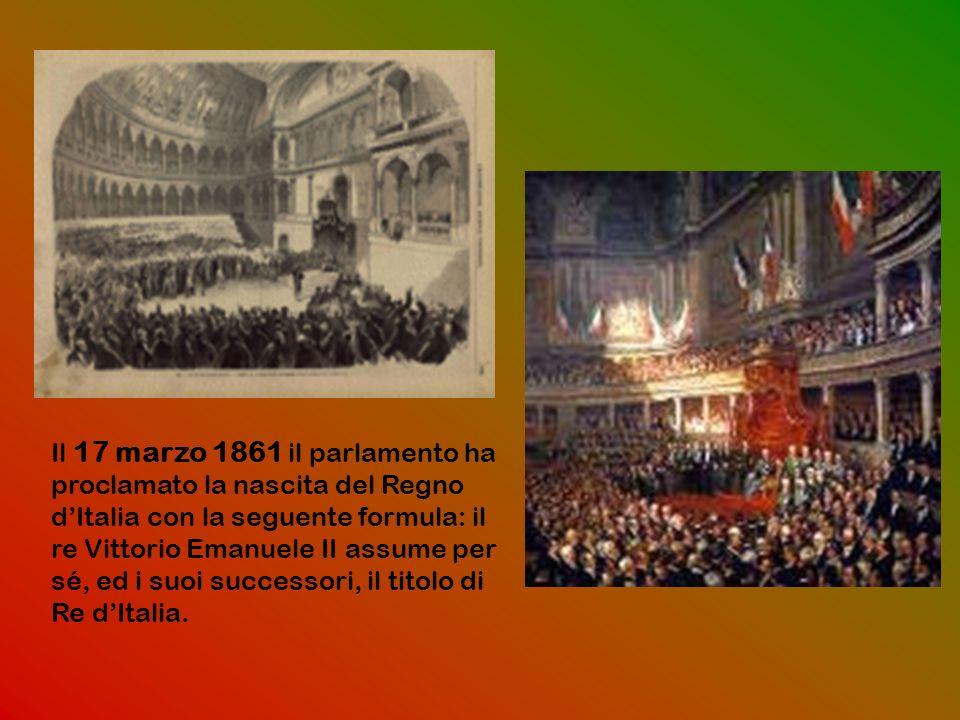 Il 17 marzo 1861 il parlamento ha proclamato la nascita del Regno d'Italia con la seguente formula: il re Vittorio Emanuele II assume per sé, ed i suoi successori, il titolo di Re d'Italia.