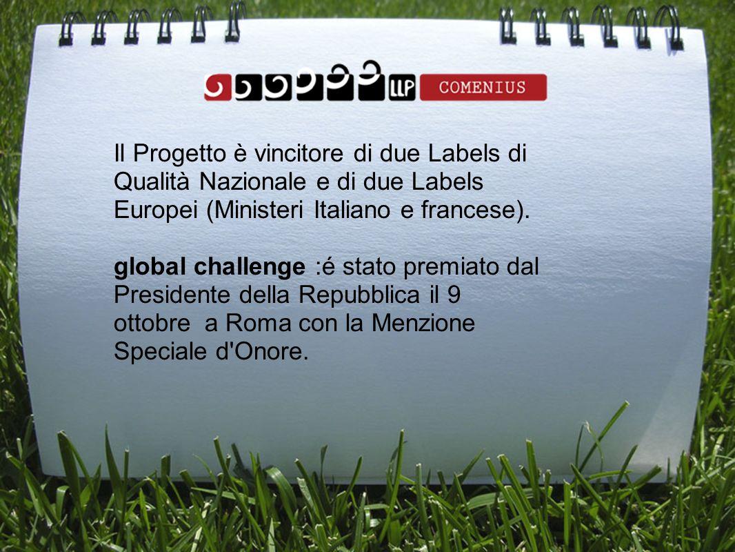 Il Progetto è vincitore di due Labels di Qualità Nazionale e di due Labels Europei (Ministeri Italiano e francese).