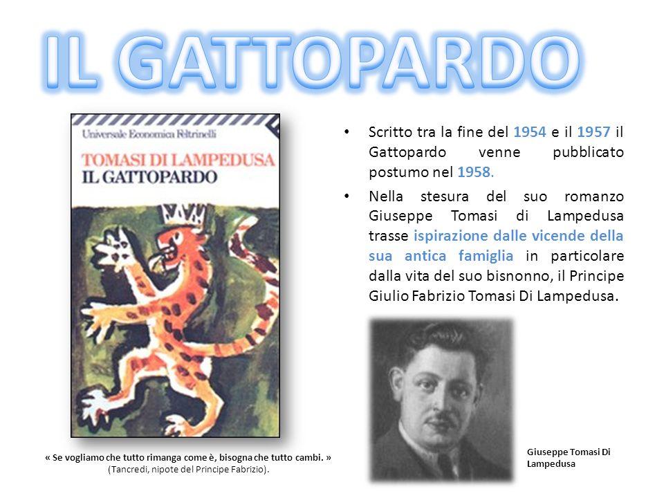 IL GATTOPARDO Scritto tra la fine del 1954 e il 1957 il Gattopardo venne pubblicato postumo nel 1958.