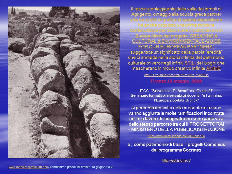 Il rassicurante gigante della valle dei templi di Agrigento, omaggio alla scuola greca partner che ha scelto la grafica di queste diapositive e ha anche proposto una prima struttura contenutistica per descrivere il nostro lavoro in Europa (titolo del progetto: CREATING A CULTURAL & ENVIRONMENTAL E-GUIDE FOR OUR EUROPEAN PARTNERS ) suggerisce un significato della parola eredità che ci immette nella storia infinita del patrimonio culturale ovvero negli infiniti STILI dei luoghi che mascherano in modo creativo infinite ANIME