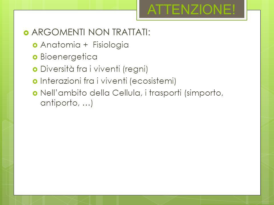 ATTENZIONE! ARGOMENTI NON TRATTATI: Anatomia + Fisiologia
