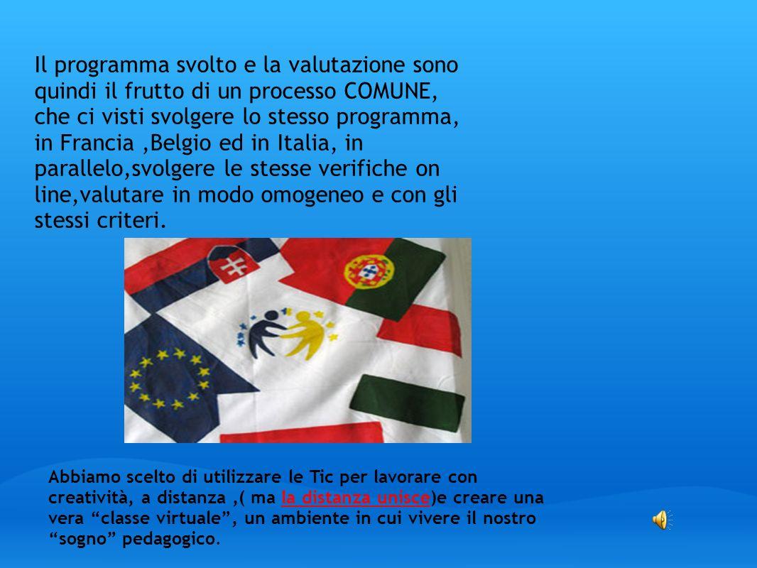 Il programma svolto e la valutazione sono quindi il frutto di un processo COMUNE, che ci visti svolgere lo stesso programma, in Francia ,Belgio ed in Italia, in parallelo,svolgere le stesse verifiche on line,valutare in modo omogeneo e con gli stessi criteri.