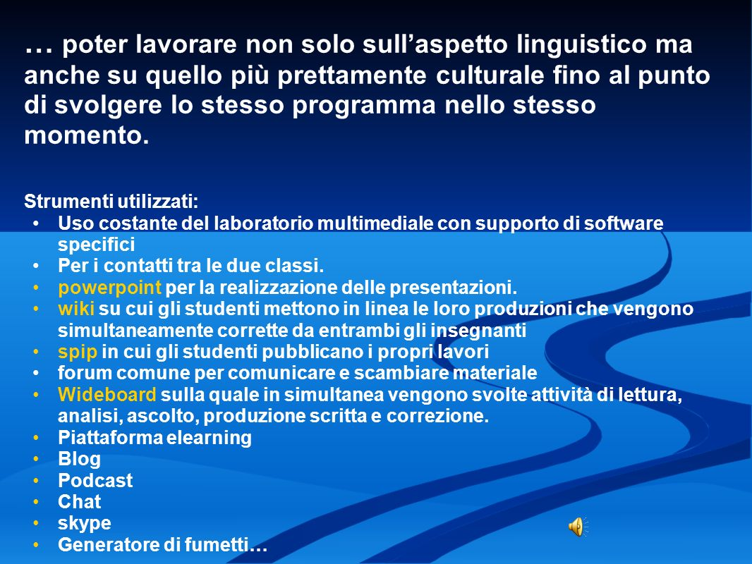 … poter lavorare non solo sull'aspetto linguistico ma anche su quello più prettamente culturale fino al punto di svolgere lo stesso programma nello stesso momento.