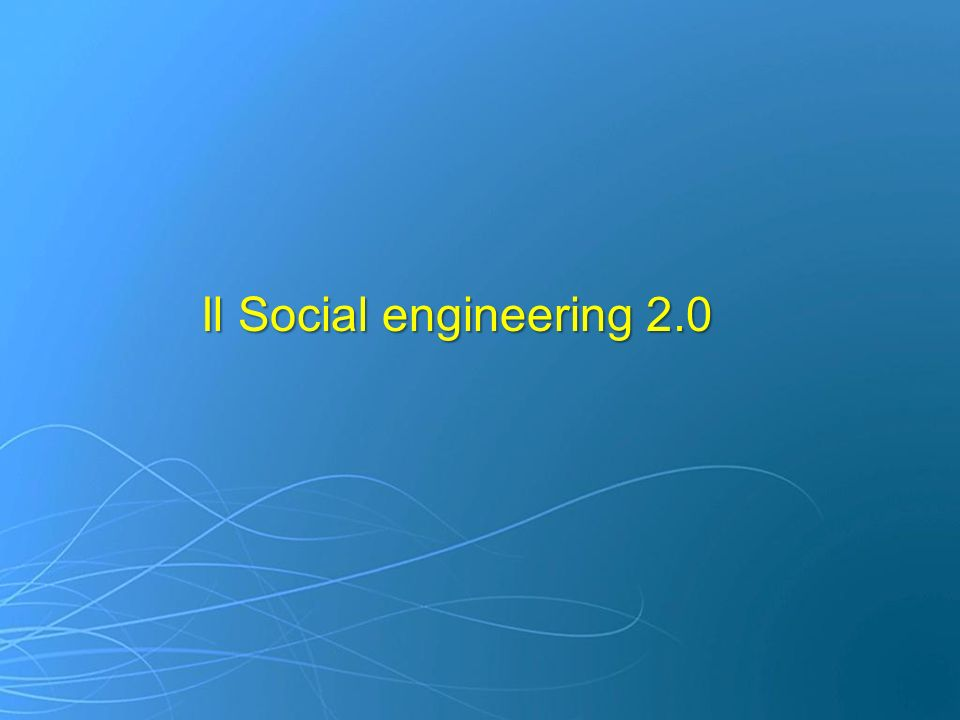 Il Social engineering 2.0 11- Cos'è il Social Engineering 2.0