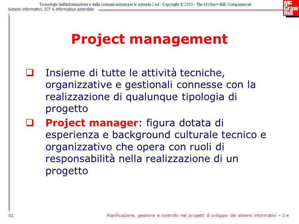 Project management Insieme di tutte le attività tecniche, organizzative e gestionali connesse con la realizzazione di qualunque tipologia di progetto.