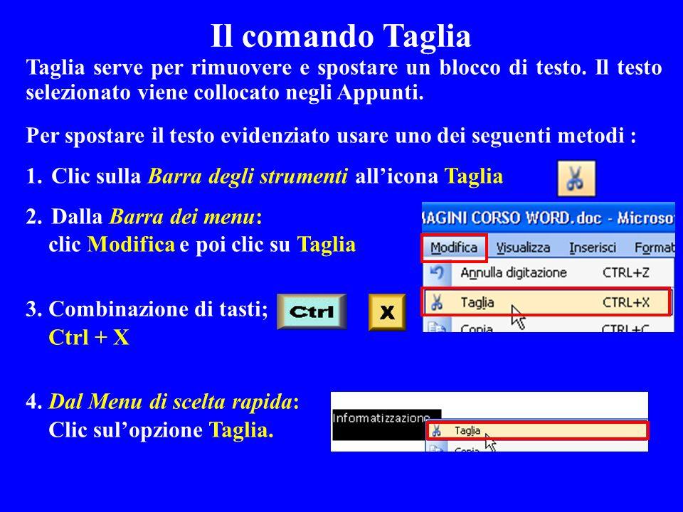 Il comando Taglia Taglia serve per rimuovere e spostare un blocco di testo. Il testo selezionato viene collocato negli Appunti.