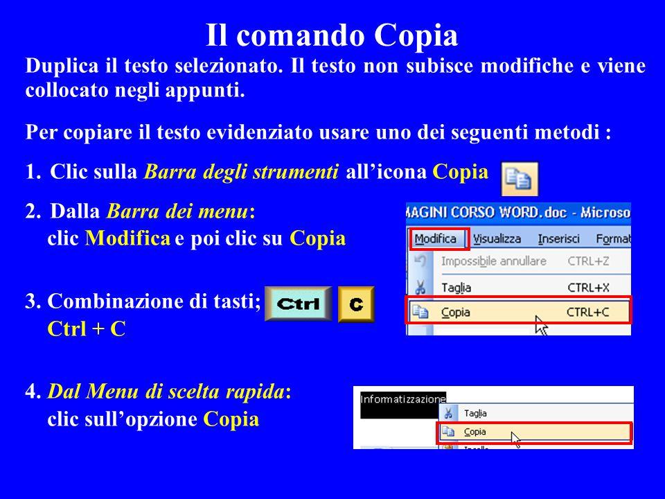 Il comando Copia Duplica il testo selezionato. Il testo non subisce modifiche e viene collocato negli appunti.