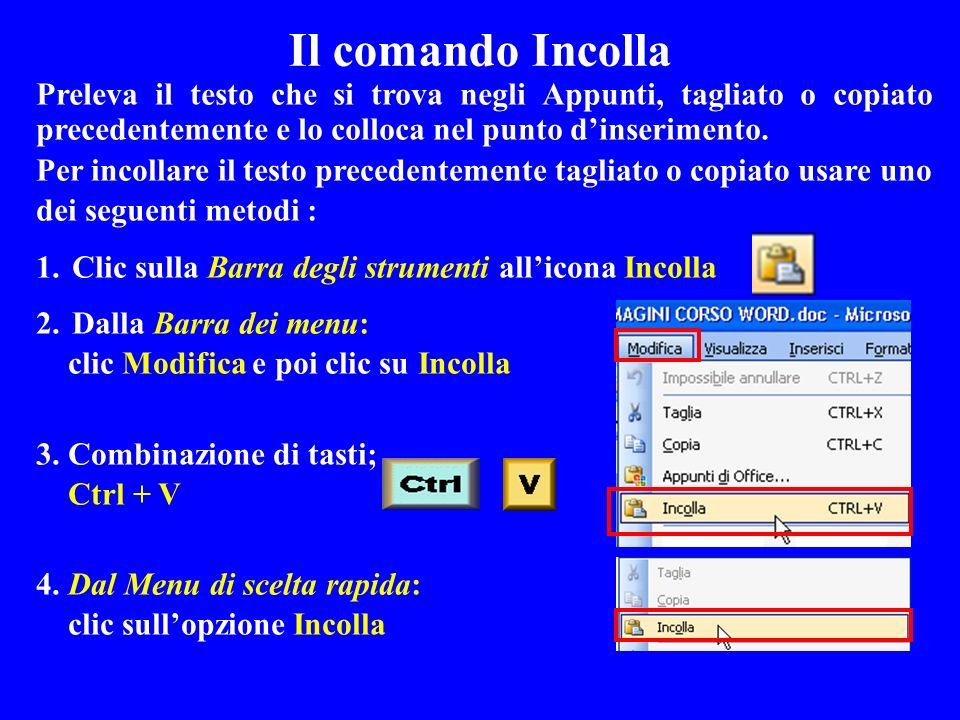 Il comando Incolla Preleva il testo che si trova negli Appunti, tagliato o copiato precedentemente e lo colloca nel punto d'inserimento.