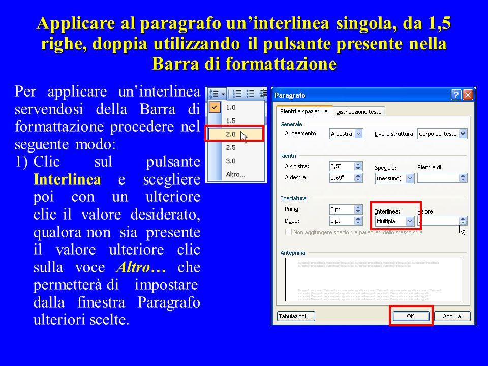 Applicare al paragrafo un'interlinea singola, da 1,5 righe, doppia utilizzando il pulsante presente nella Barra di formattazione
