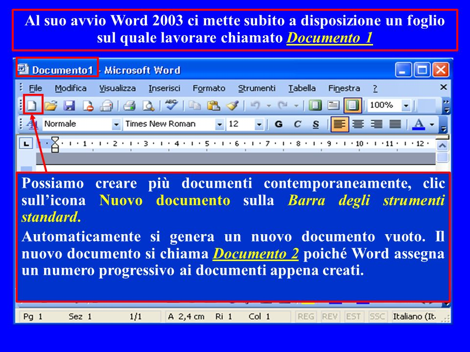 Al suo avvio Word 2003 ci mette subito a disposizione un foglio sul quale lavorare chiamato Documento 1
