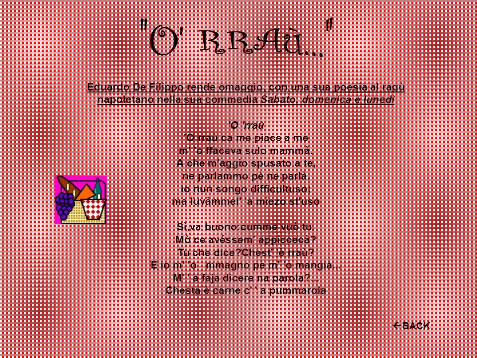 O RRAù... Eduardo De Filippo rende omaggio, con una sua poesia al ragù napoletano nella sua commedia Sabato, domenica e lunedì.