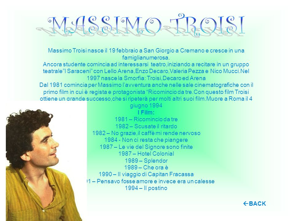 MASSIMO TROISI Massimo Troisi nasce il 19 febbraio a San Giorgio a Cremano e cresce in una famiglianumerosa.