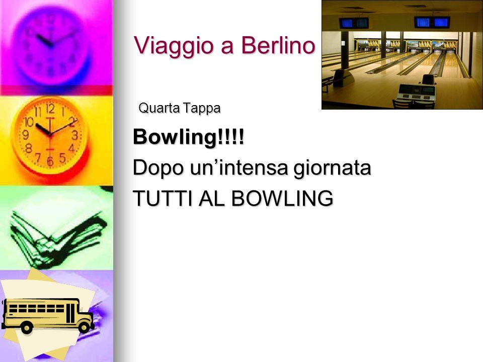 Viaggio a Berlino Quarta Tappa Bowling!!!! Dopo un'intensa giornata