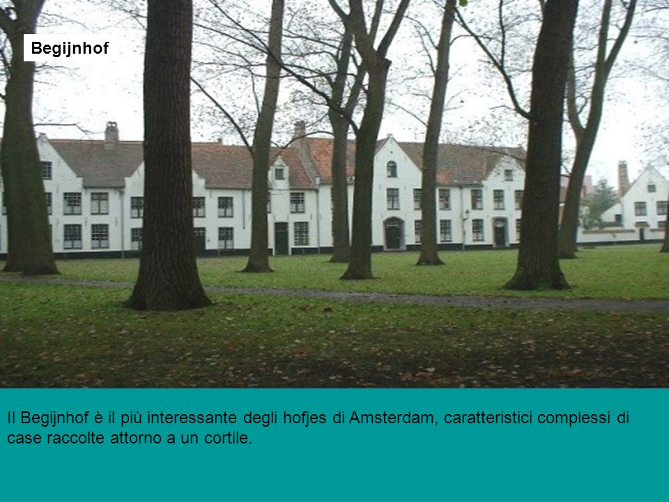 BegijnhofIl Begijnhof è il più interessante degli hofjes di Amsterdam, caratteristici complessi di case raccolte attorno a un cortile.