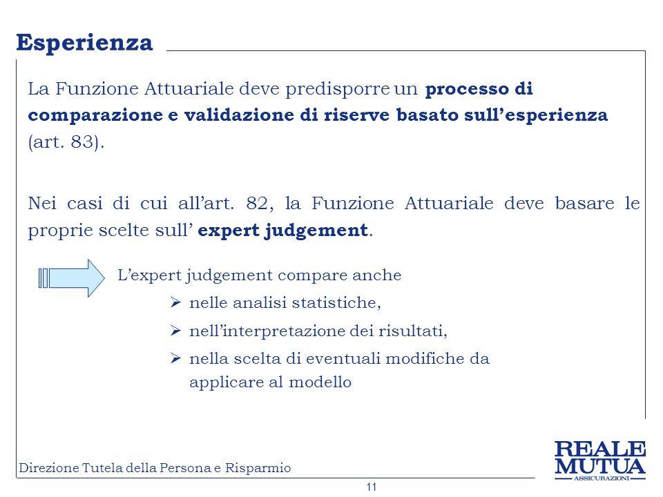Esperienza La Funzione Attuariale deve predisporre un processo di comparazione e validazione di riserve basato sull'esperienza (art. 83).