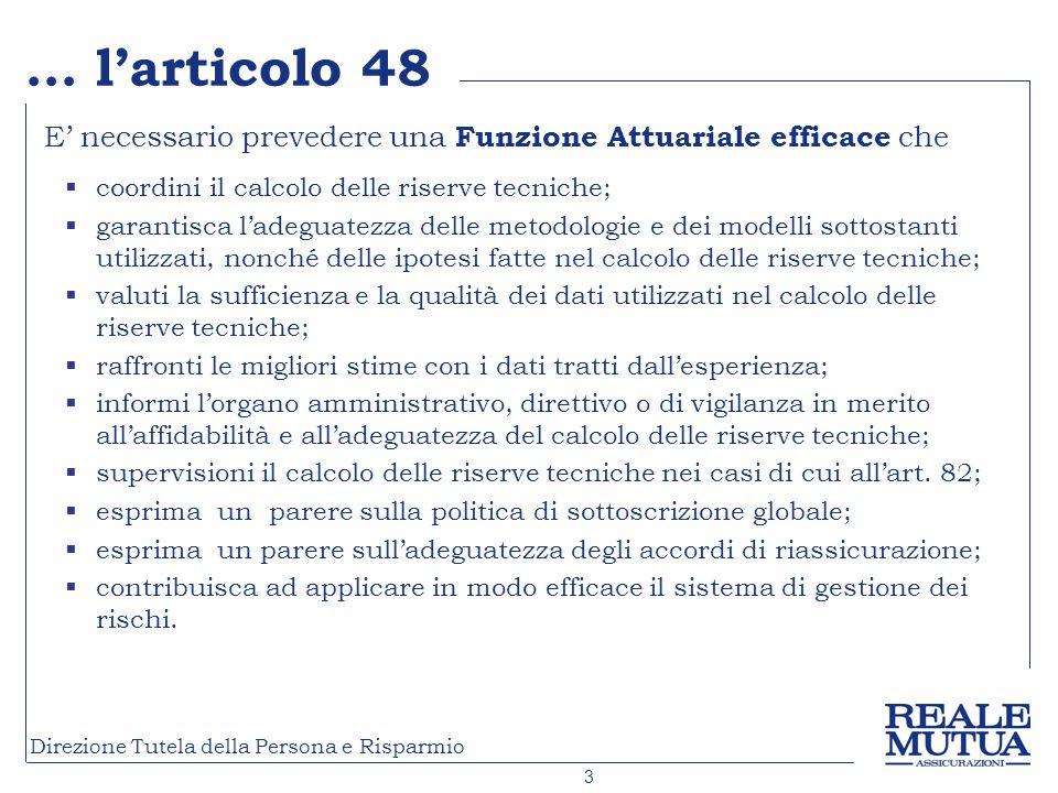 … l'articolo 48 E' necessario prevedere una Funzione Attuariale efficace che. coordini il calcolo delle riserve tecniche;