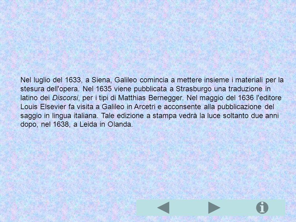 Nel luglio del 1633, a Siena, Galileo comincia a mettere insieme i materiali per la stesura dell opera.