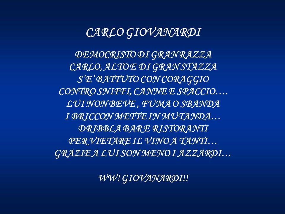 CARLO GIOVANARDI DEMOCRISTO DI GRAN RAZZA CARLO, ALTO E DI GRAN STAZZA S'E' BATTUTO CON CORAGGIO CONTRO SNIFFI, CANNE E SPACCIO….
