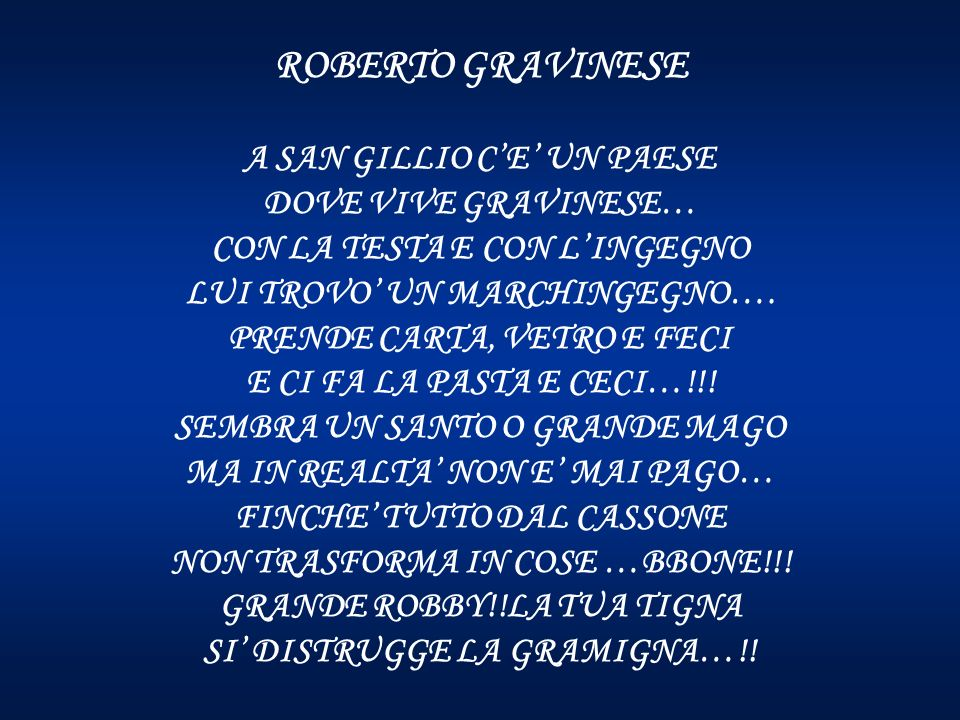 ROBERTO GRAVINESE A SAN GILLIO C'E' UN PAESE DOVE VIVE GRAVINESE… CON LA TESTA E CON L'INGEGNO LUI TROVO' UN MARCHINGEGNO….