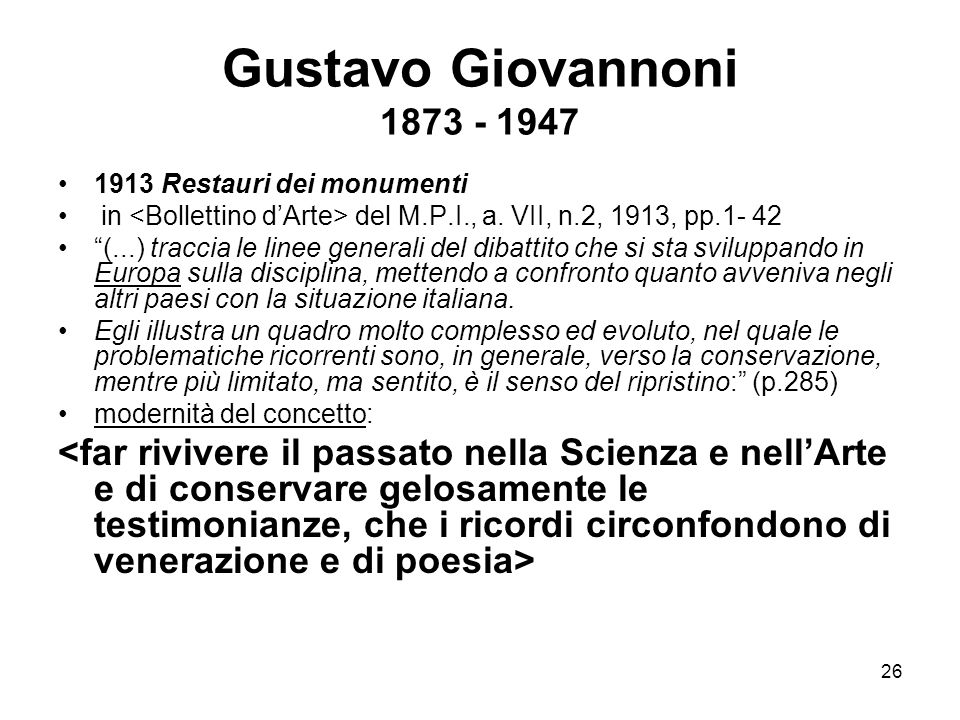Gustavo Giovannoni 1873 - 1947 1913 Restauri dei monumenti. in <Bollettino d'Arte> del M.P.I., a. VII, n.2, 1913, pp.1- 42.