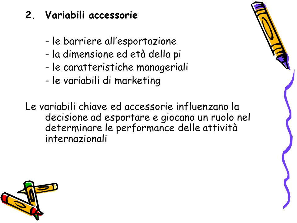 Variabili accessorie - le barriere all'esportazione. - la dimensione ed età della pi. - le caratteristiche manageriali.